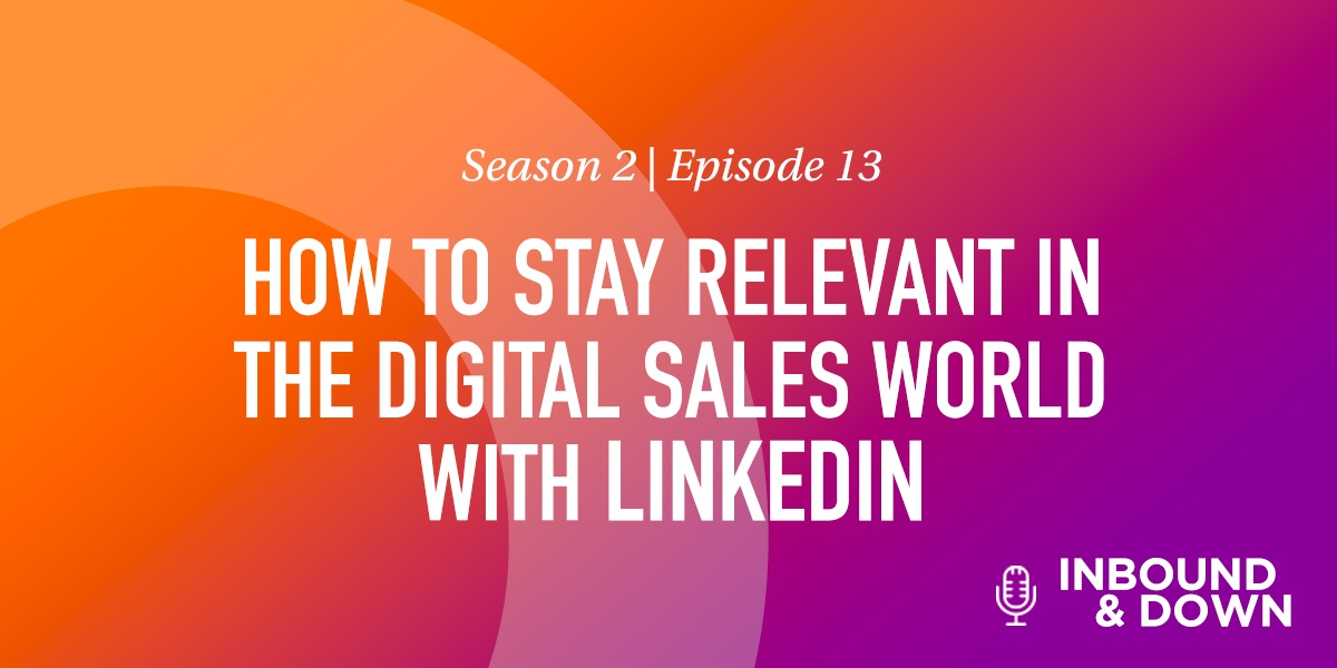 White text that says Season 2 Episode 13: How to Stay Relevant in the Digital Sales World With LinkedIn on an orange and purple gradient background
