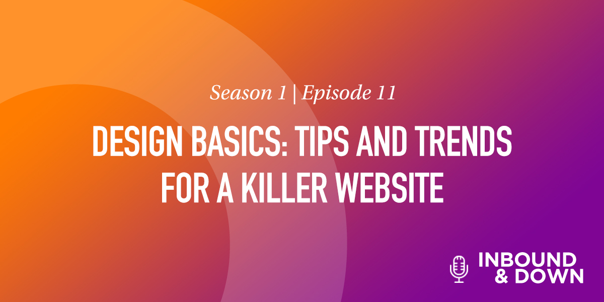 White text that says Season 1 Episode 11: Design Basics: Tips and Trends for a Killer Website on an orange and purple gradient background