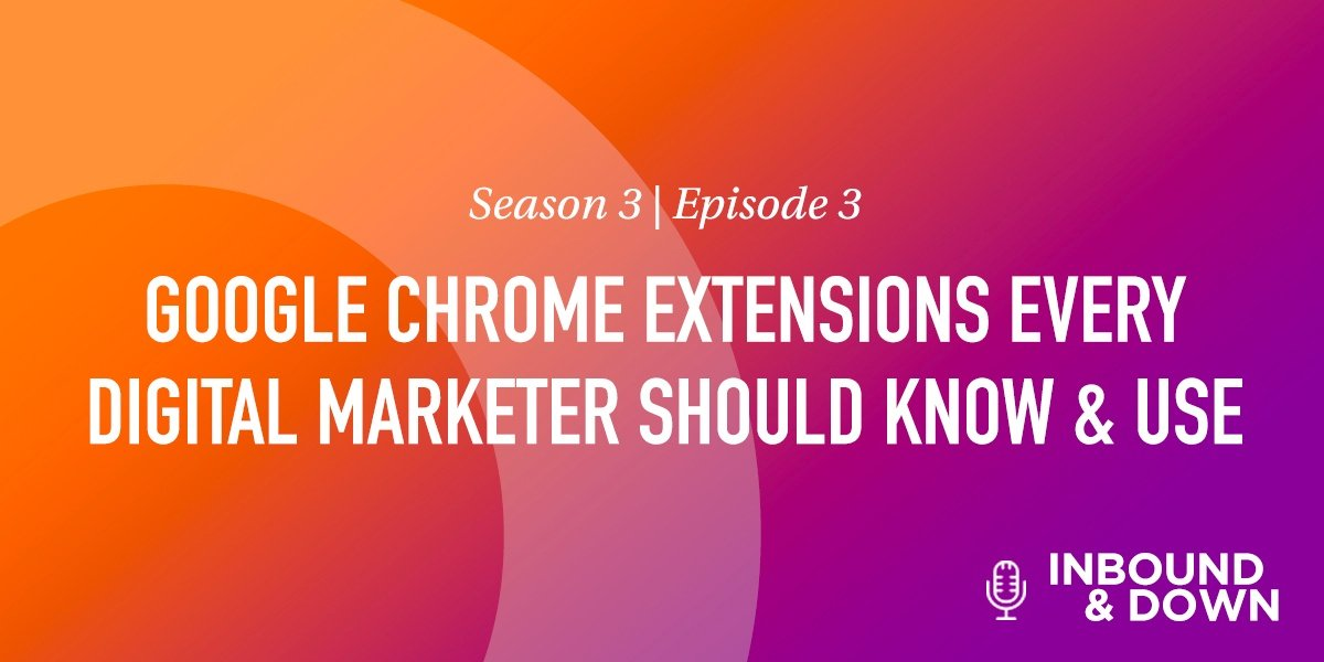 White text that says Season 3 Episode 3: Google Chrome Extensions Every Digital Marketer Should Know & Use on an orange and purple gradient background