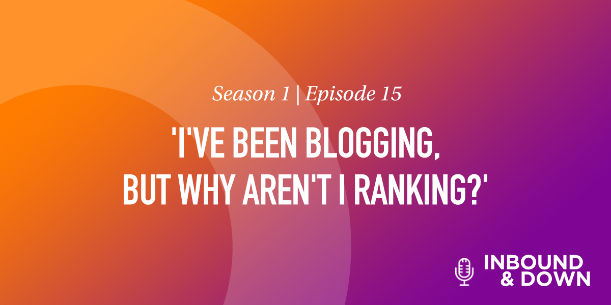 'I've Been Blogging, But Why Aren't I Ranking?'