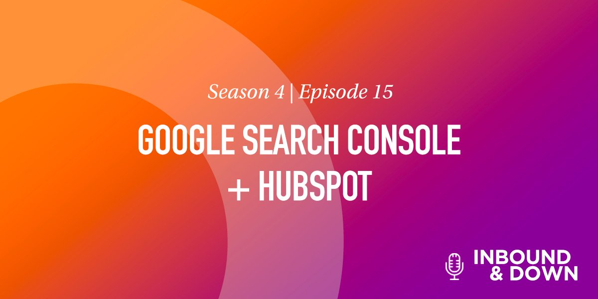'Inbound & Down' S4 E15: Google Search Console+ Hubspot