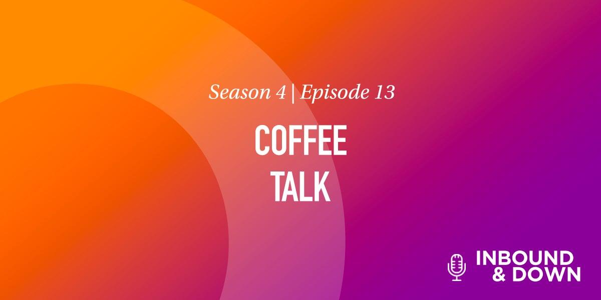 'Inbound & Down' S04 E13: Coffee Talk