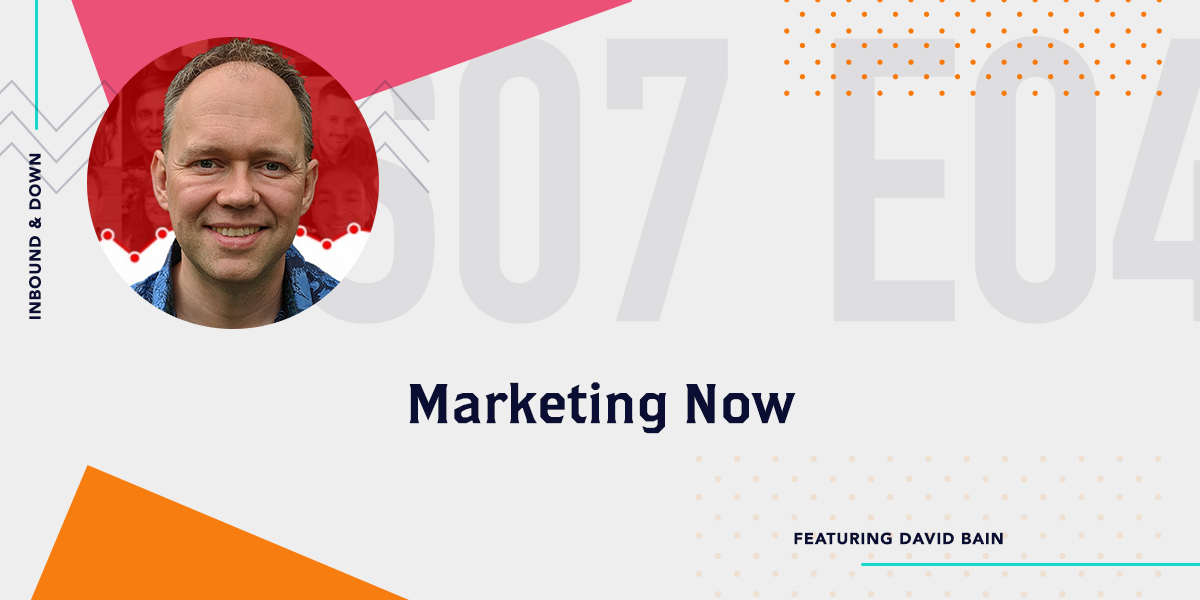 Inbound & Down Podcast- Grey Background with purple text that says S07 E04 Marketing Now Featuring David Bain with a photo of David Bain