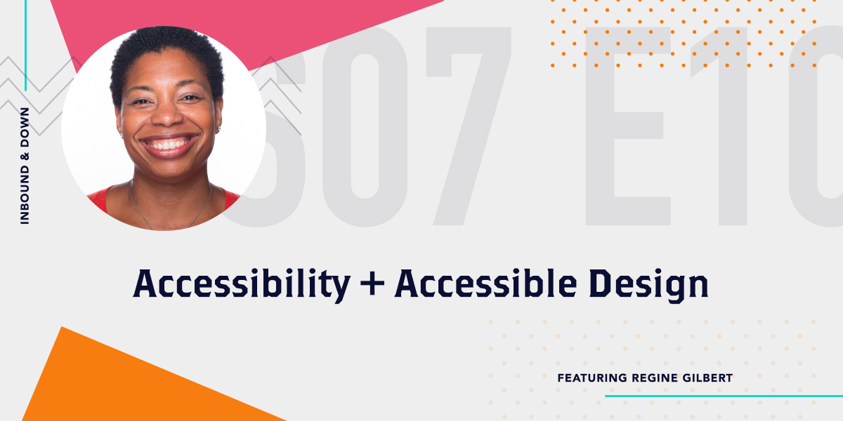 Inbound & Down Podcast- Purple text that says S 07 E 10 Accessibility and Accessible design featuring Regine Gilbert with a photo of Regine Gilbert