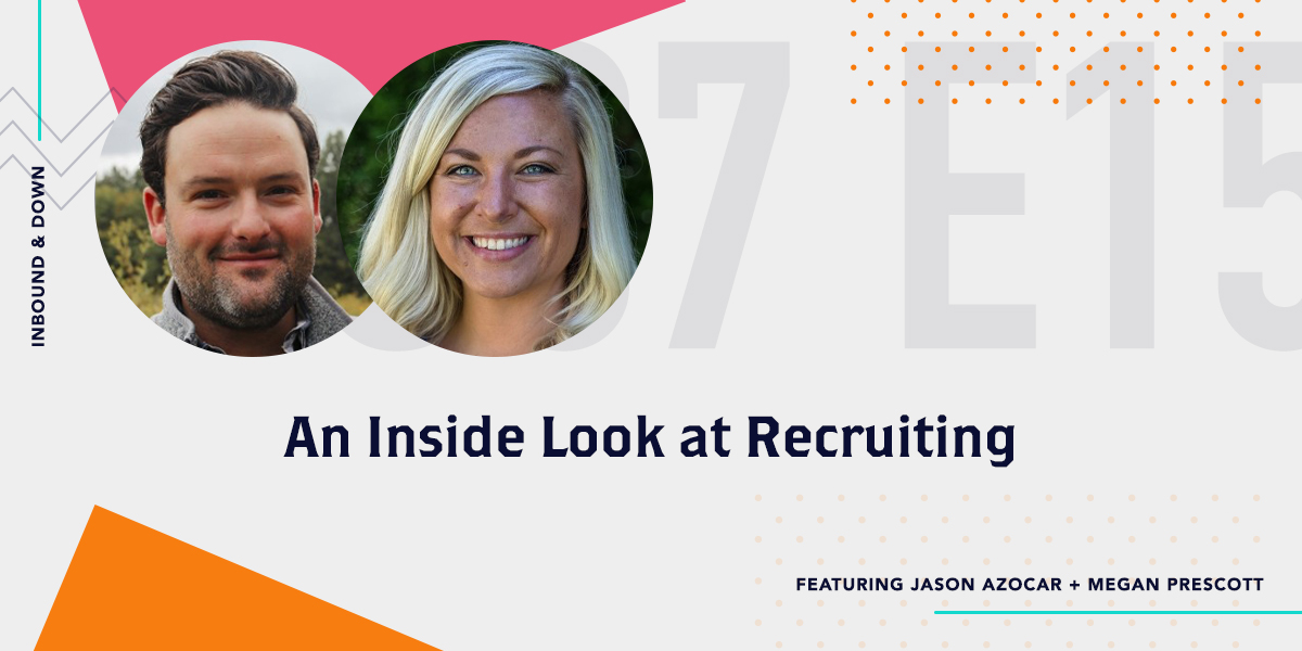 Inbound & Down Podcast- Purple text that says S 07 E 15 An Inside Look at Recruiting ft. HubSearch's Jason Azocar and Megan Prescott with a photo of Jason Azocar and Megan Prescott