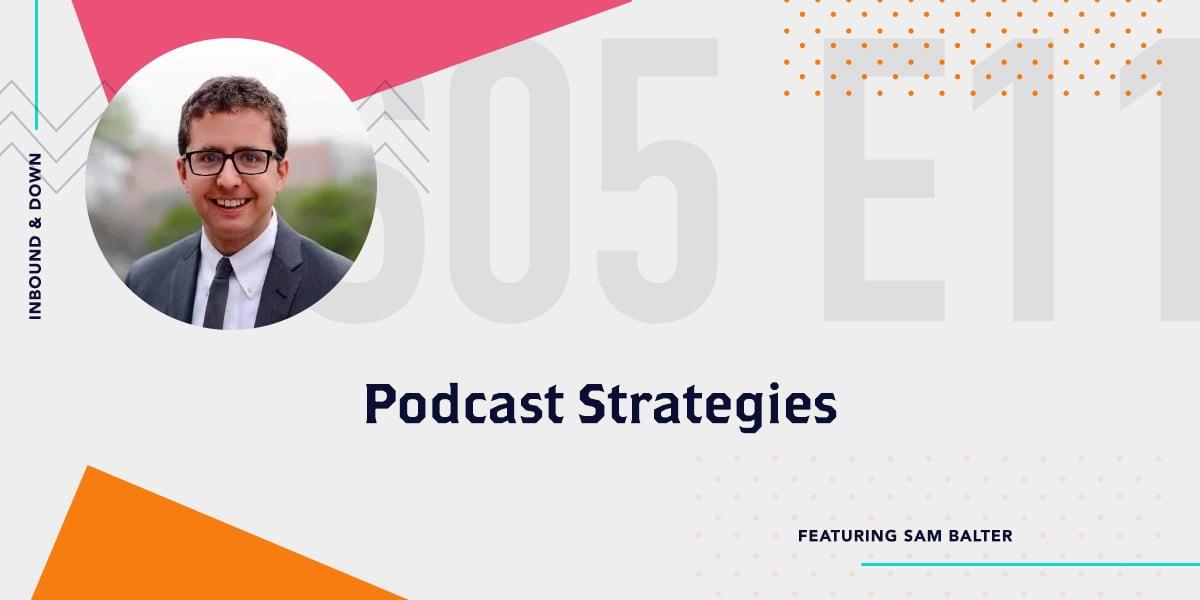 Inbound & Down Season 5 Episode 11 Show Art- Picture of Sam Balter of HubSpot-Episode Title is Podcast Strategies