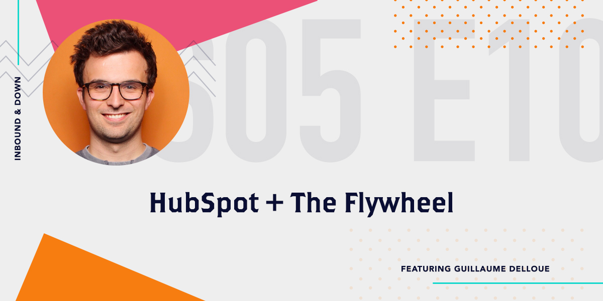 Inbound & Down Show. Art For Season 5 Episode 10 HubSpot and The Flywheel Featuring Guillaume Delloue