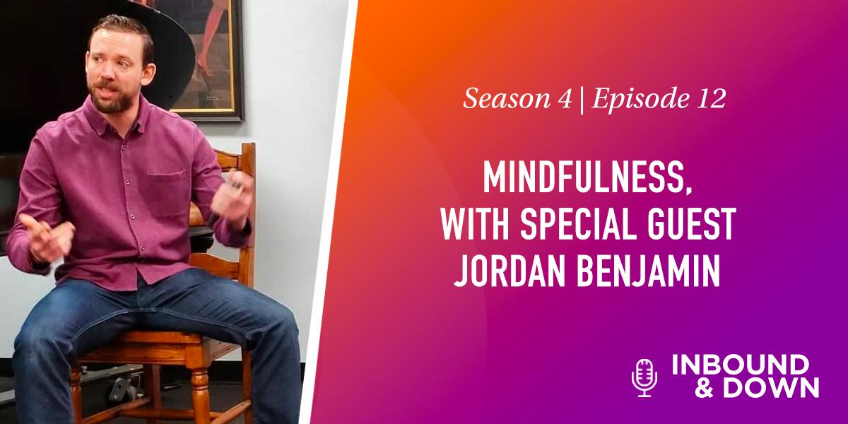 MINDFULNESS, WITH SPECIAL GUEST JORDAN BENJAMIN