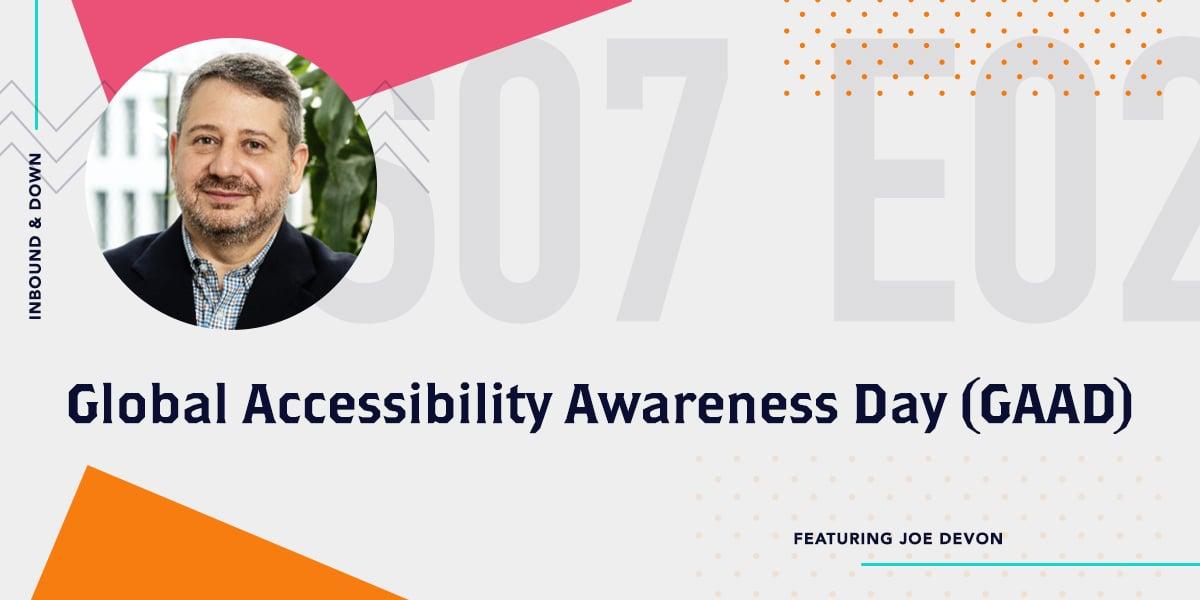 Photo of Joe Devon- Text that reads Globa Accessibility Awareness Day GAAD - Inbound & Down Podcast Season 7 Episode 2 ft. Joe Devon
