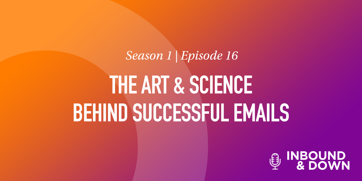 White text that says Season 1 Episode 16: The Art & Science Behind Successful Emails on an orange and purple gradient background