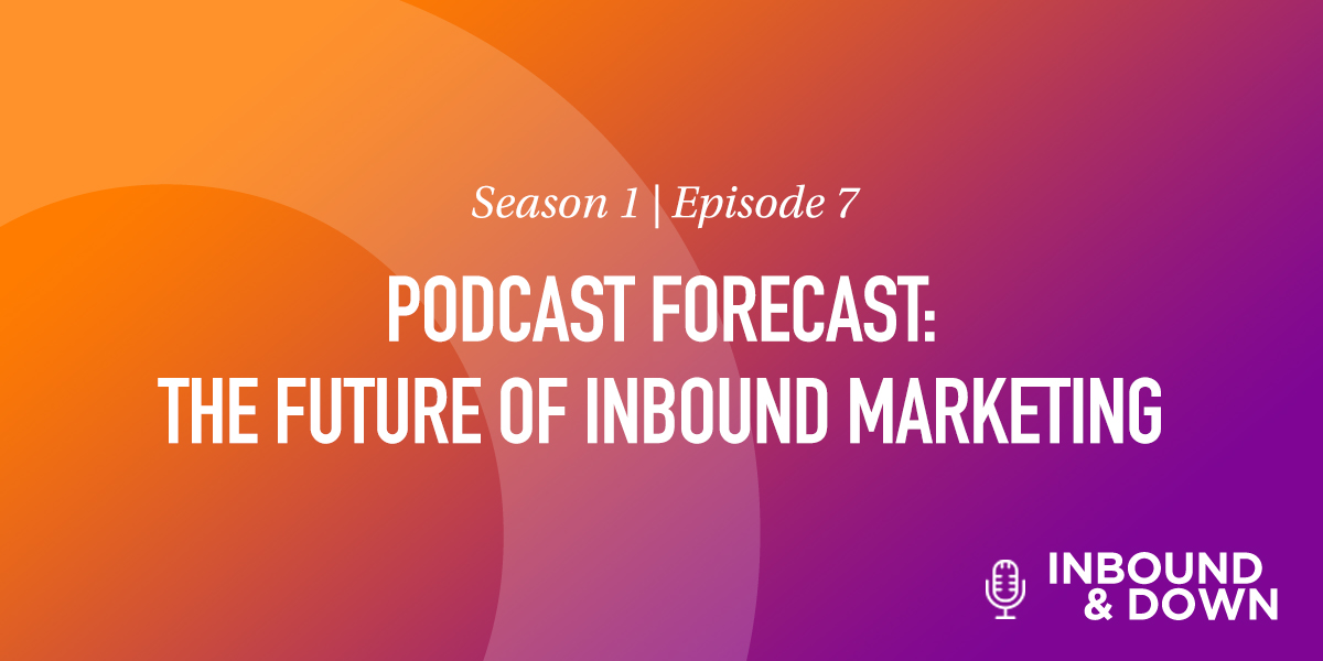 Podcast Forecast- The Future of Inbound Marketing