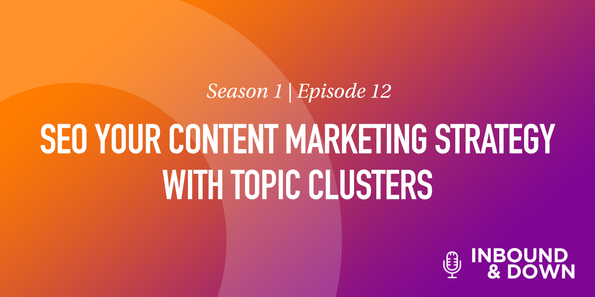 White text that says Season 1 Episode 12: SEO Your Content Marketing Strategy With Topic Clusters on an orange and purple gradient background