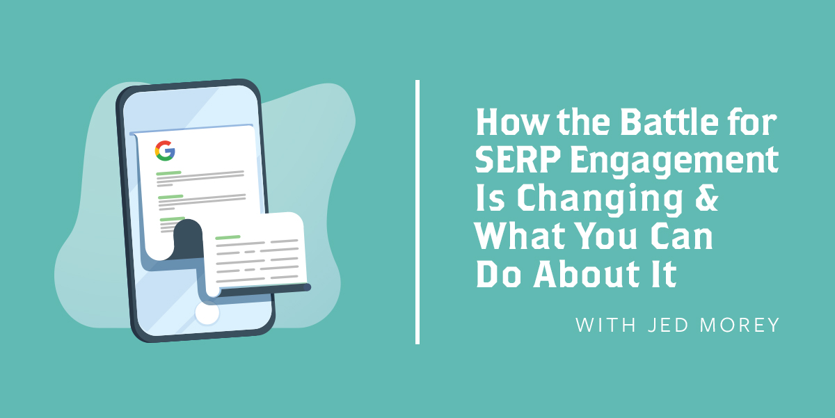 How the Battle for SERP Engagement Is Changing & What You Can Do About It
