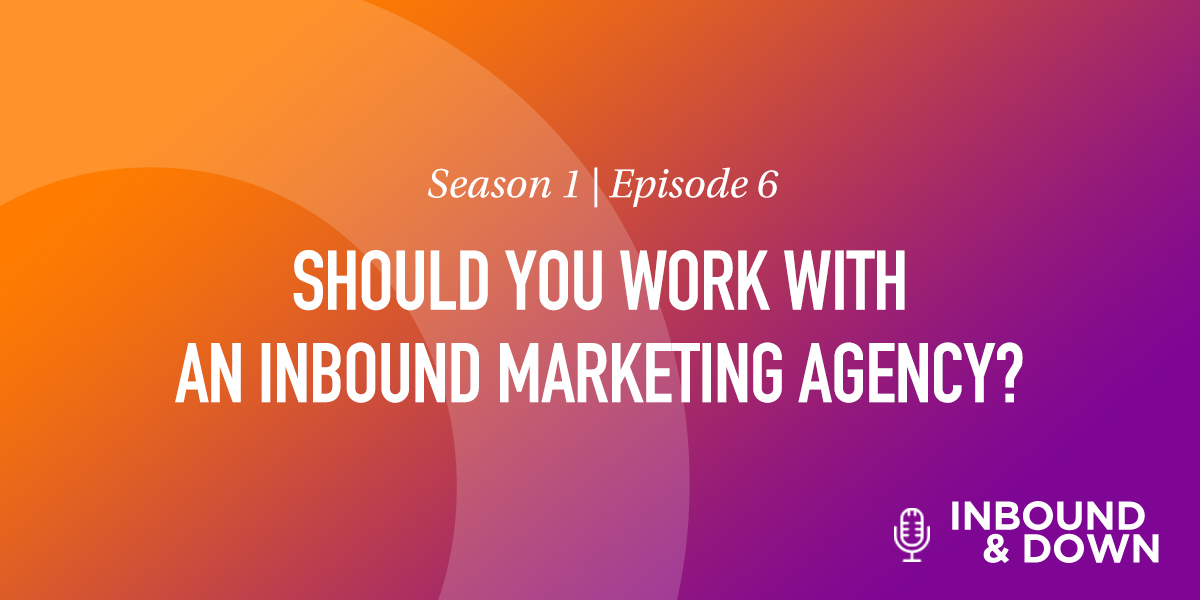 White text that says Season 1 Episode 6: Should You Work With An Inbound Marketing Agency on an orange and purple gradient background