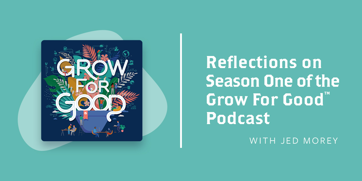 Text That Says Reflections on Season One of the Grow For Good™ Podcast