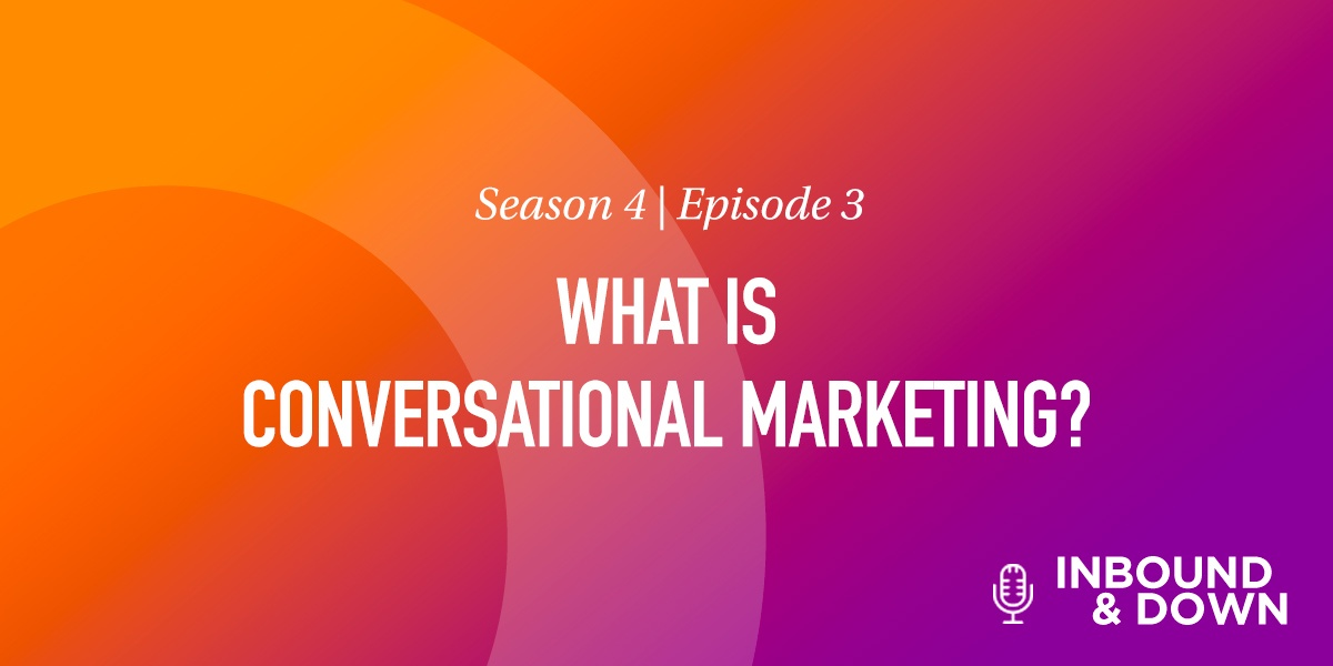 White text that says Season 4 Episode 3: What Is Conversational Marketing? on an orange and purple gradient background