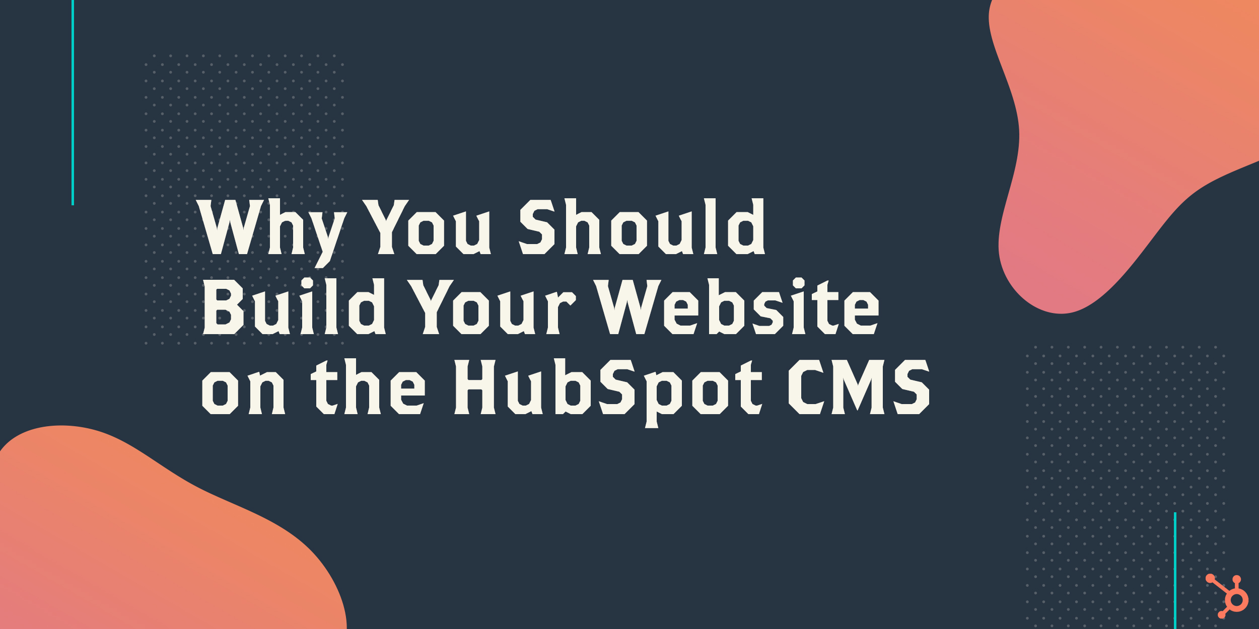 Why You Should Build Your Website on the HubSpot CMS