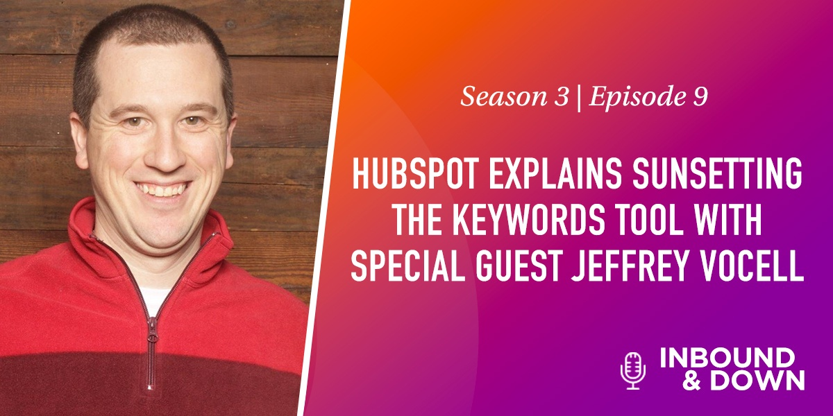 hubspot explains sunsetting the keywords tool with special guest jeffrey vocell