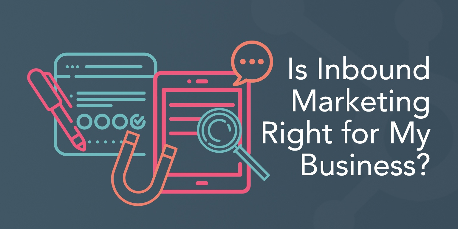 Is Inbound Marketing Right For My Business
