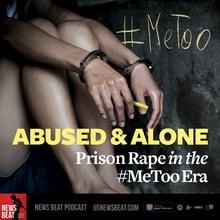 Abused & Alone: Prison Rape in the #MeToo Era