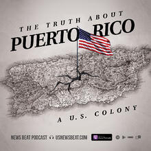 The Truth About Puerto Rico: A U.S. Colony