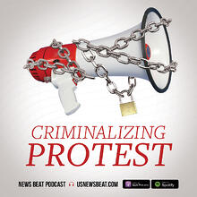 Criminalizing Protest: The U.S. Government's Militarized & Legislative Crackdown on People's Right to Dissent