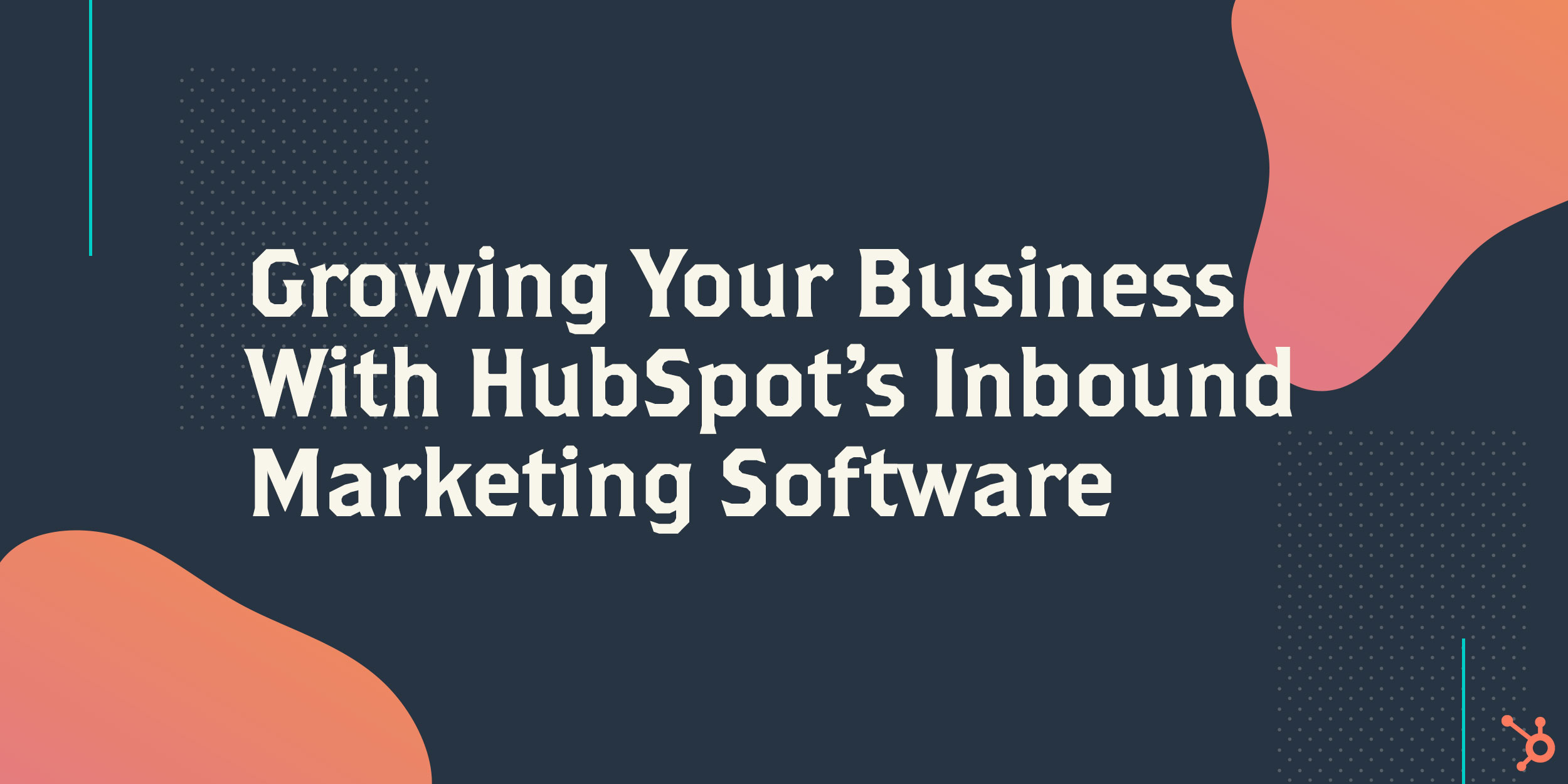 Growing Your Business With HubSpot's Inbound Marketing Software