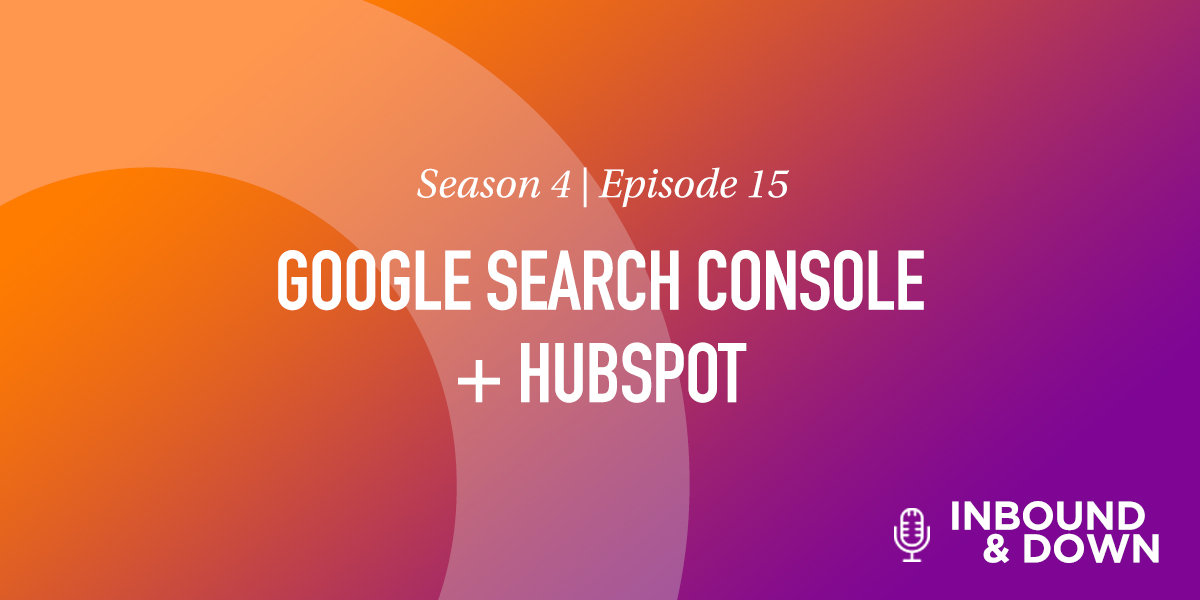 'Inbound & Down' S04 E15: Google Search Console + HubSpot