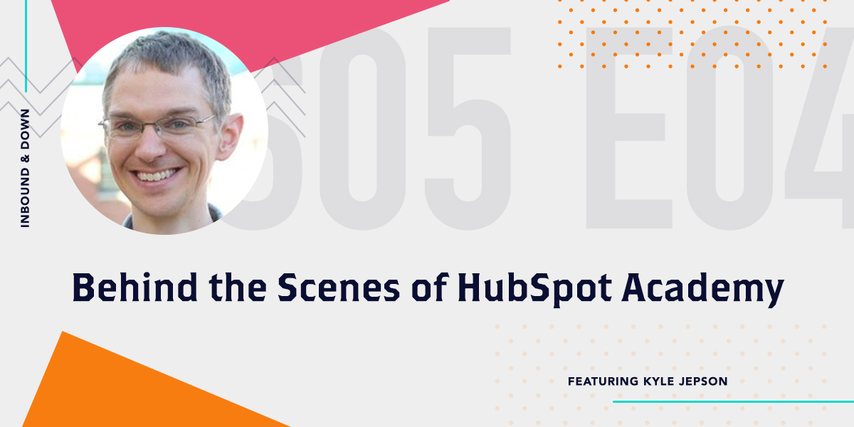 'Inbound & Down' S05 E04: Behind the Scenes of HubSpot Academy with Kyle Jepson