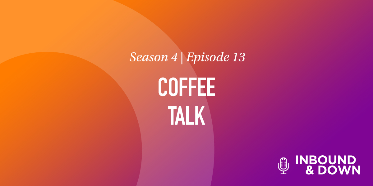 'Inbound & Down' S04 E13: Coffee Talk