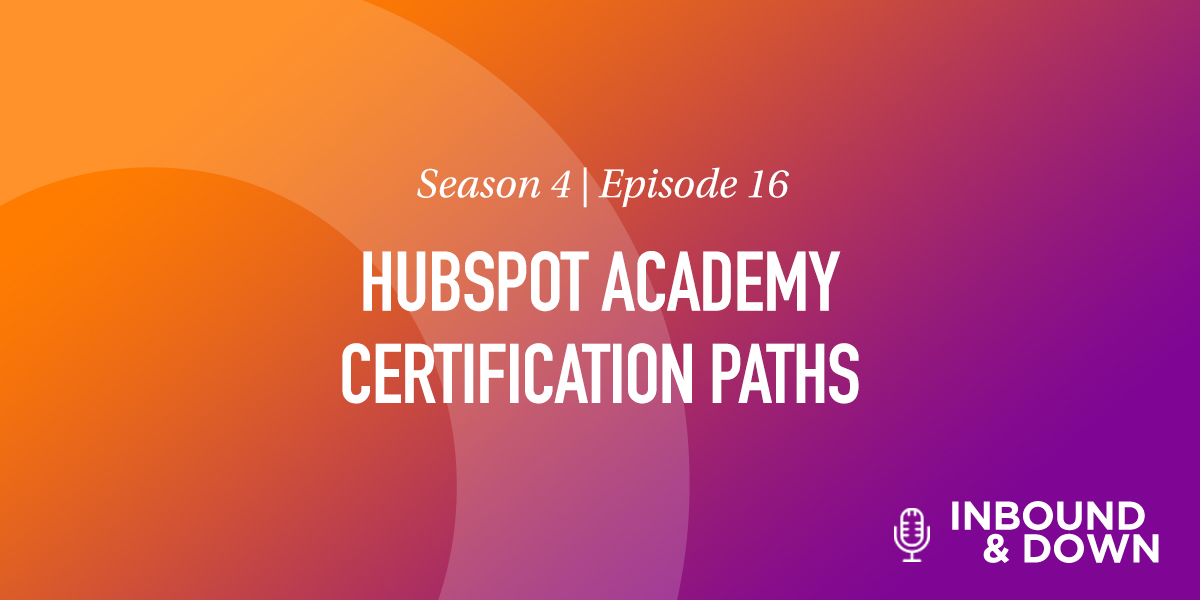 'Inbound & Down' S04 E16: HubSpot Academy Certification Paths