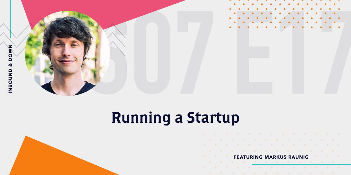 [Podcast] 'Inbound & Down' S07 E17: Running a Startup ft. AustrianStartup's Markus Raunig