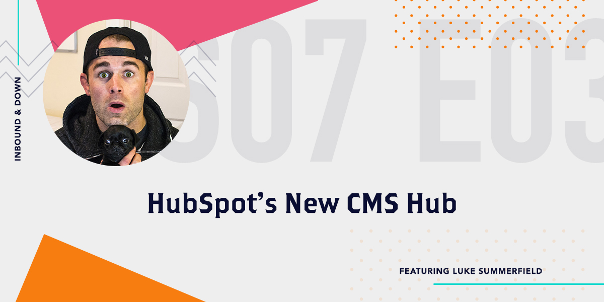 [Podcast] 'Inbound & Down' S07 E03: HubSpot's New CMS Hub ft. Luke Summerfield