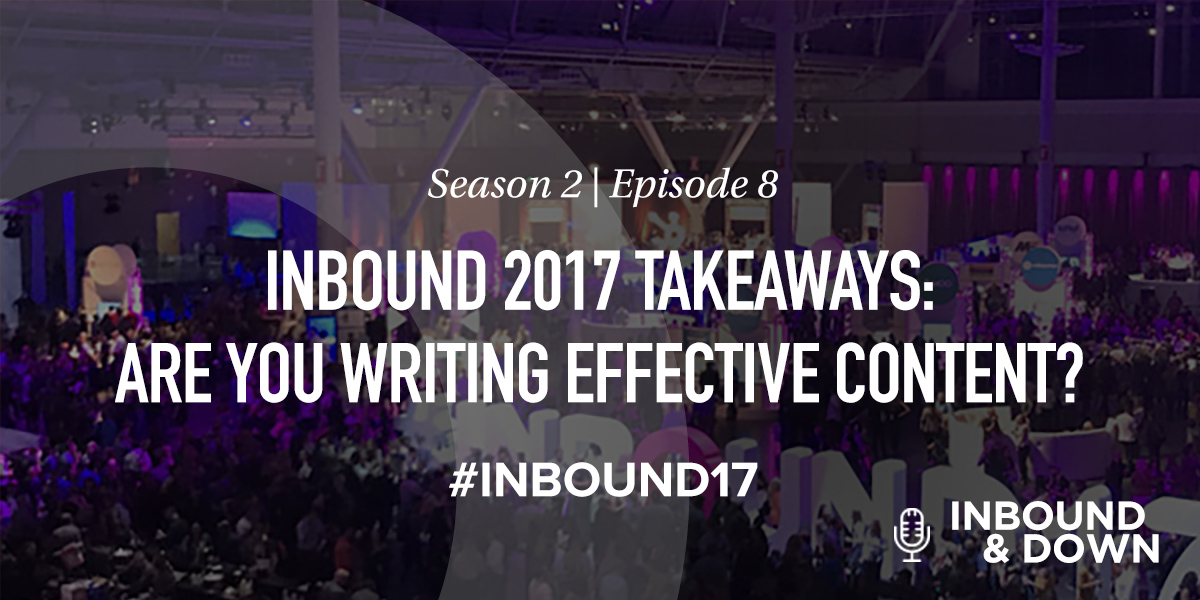 'Inbound & Down' S02 E08: INBOUND 2017 Takeaways: Are You Writing Effective Content?