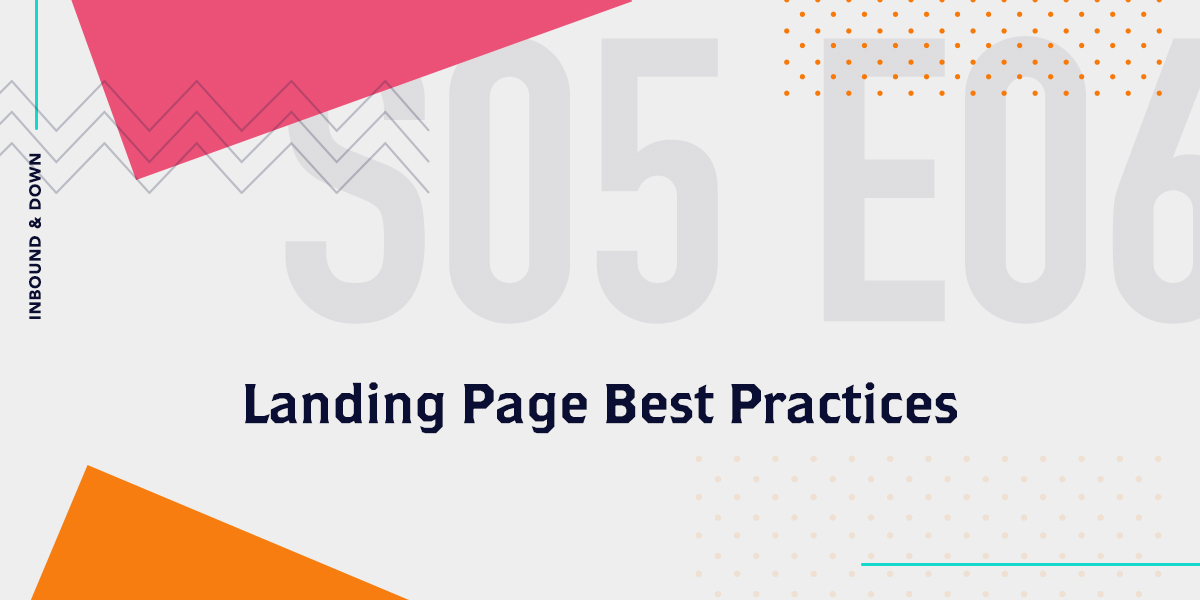 [Podcast] 'Inbound & Down' S05 E06: Landing Page Best Practices