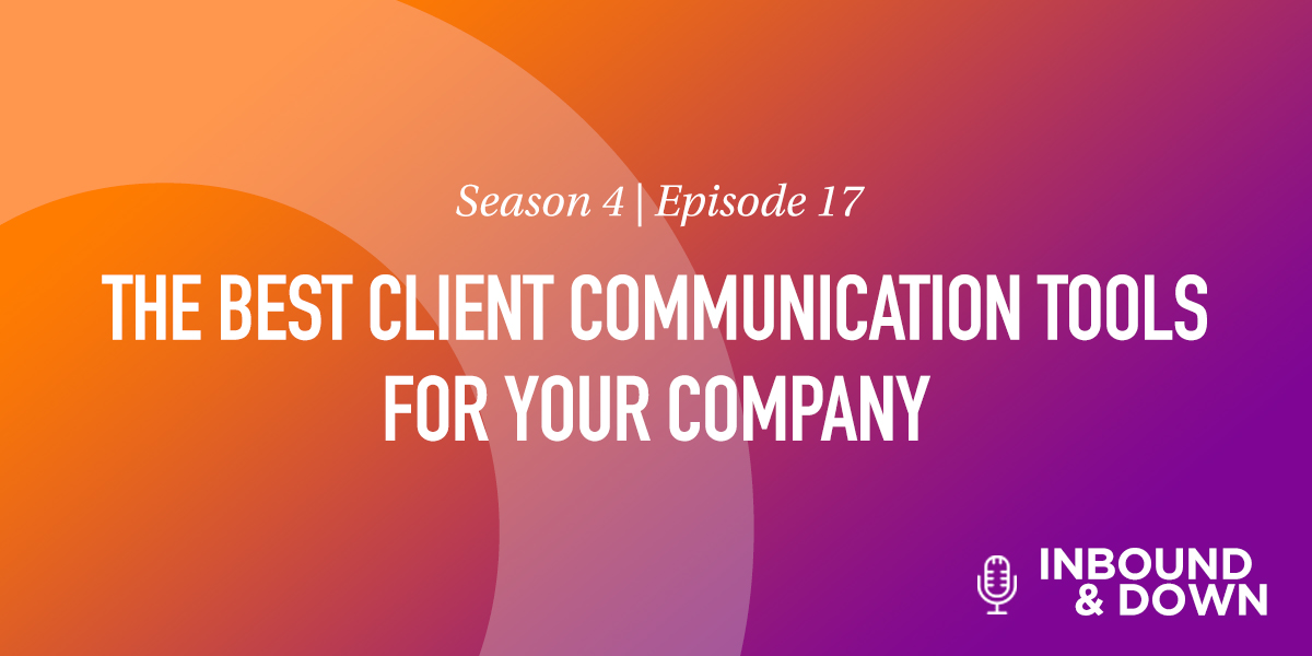 'Inbound & Down' S04 E17: The Best Client Communication Tools For Your Company