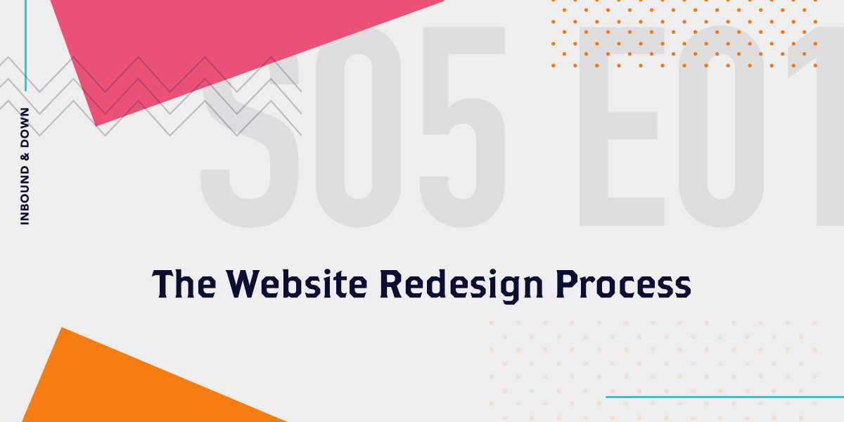 'Inbound & Down' S05 E01: The Website Redesign Process
