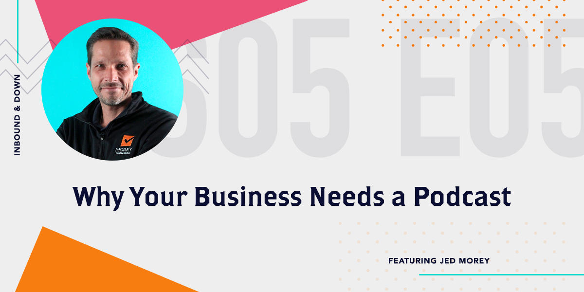 [Podcast] 'Inbound & Down' S05 E05: Why Your Business Needs a Podcast, with Jed Morey