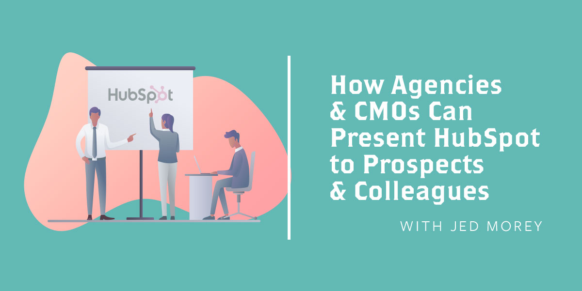 How Agencies & CMOs Can Present HubSpot to Prospects & Colleagues