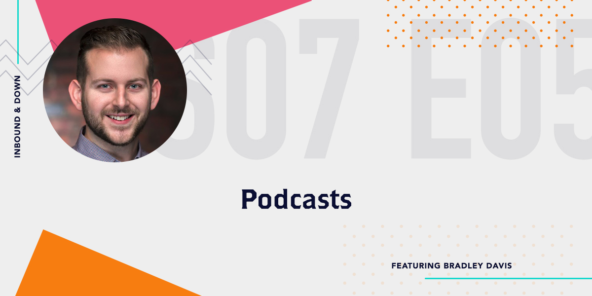 [Podcast] 'Inbound & Down' S07 E05: Podcasts ft. Podchaser's Bradley Davis
