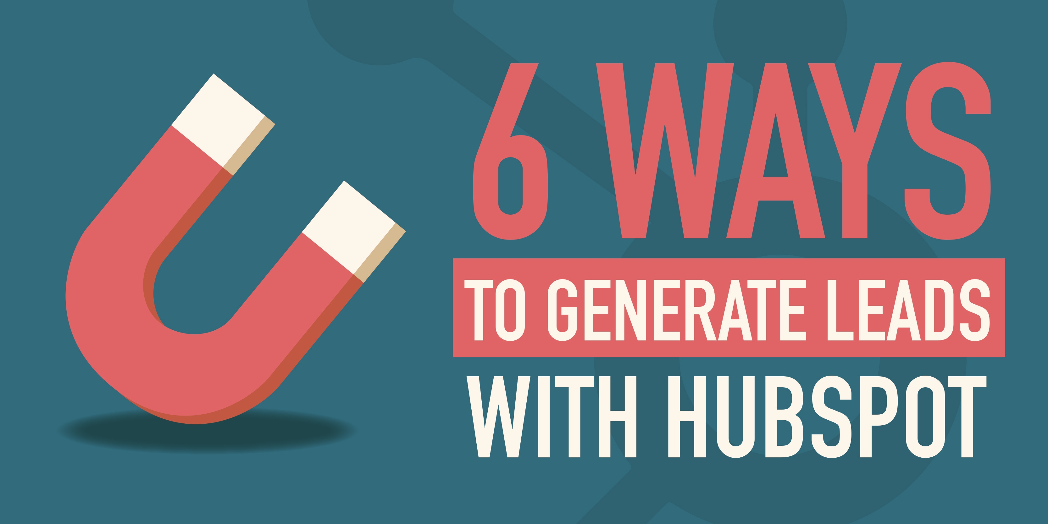 6 Ways to Generate Leads With HubSpot